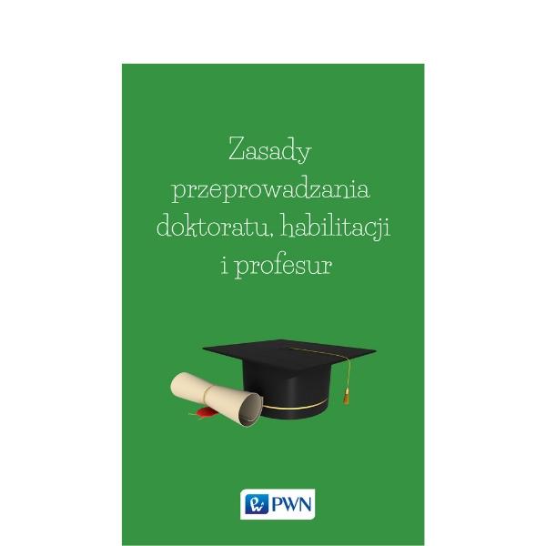 Zasady przeprowadzania doktoratu, habilitacji i profesur – wybrane zagadnienia